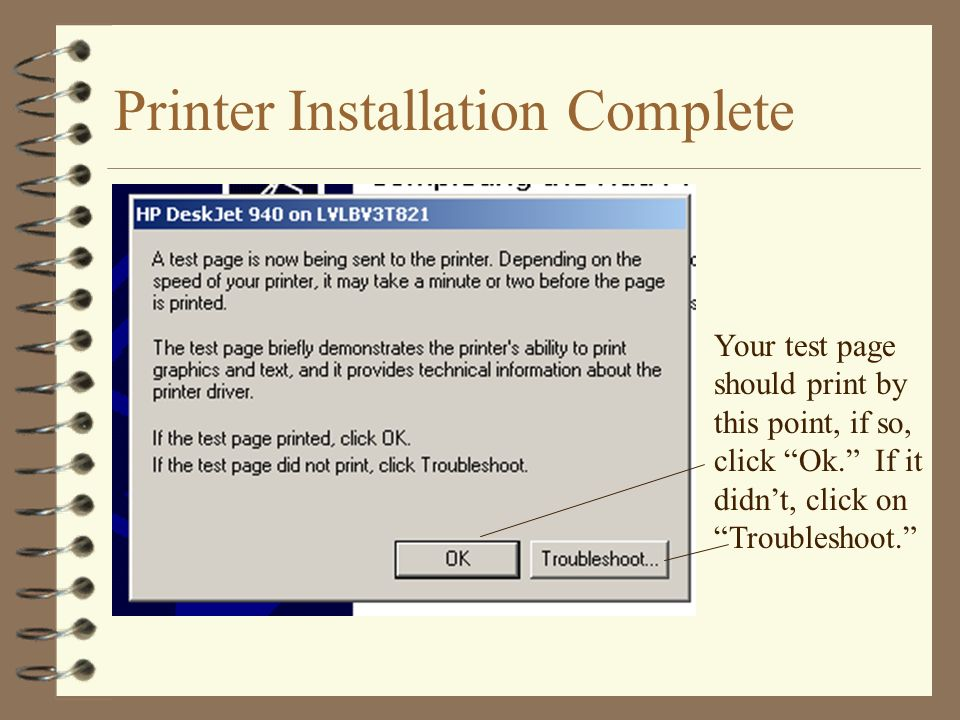 Printer Installation Complete Your test page should print by this point, if so, click Ok. If it didnt, click on Troubleshoot.