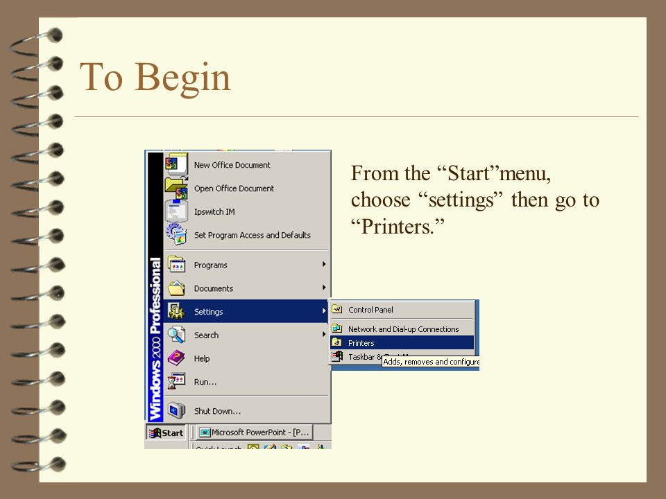 To Begin From the Startmenu, choose settings then go to Printers.