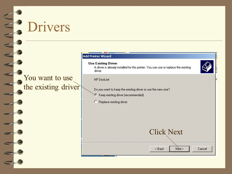 Drivers You want to use the existing driver Click Next