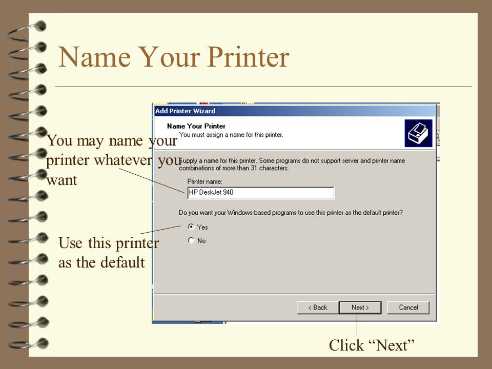 Name Your Printer You may name your printer whatever you want Use this printer as the default Click Next