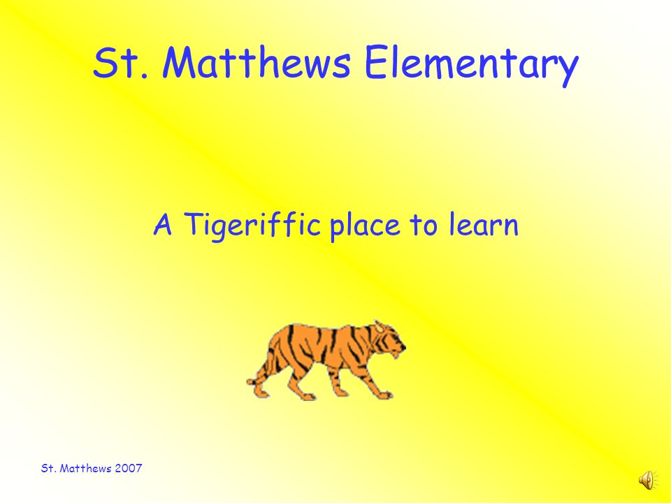 St. Matthews 2007 St. Matthews Elementary A Tigeriffic place to learn