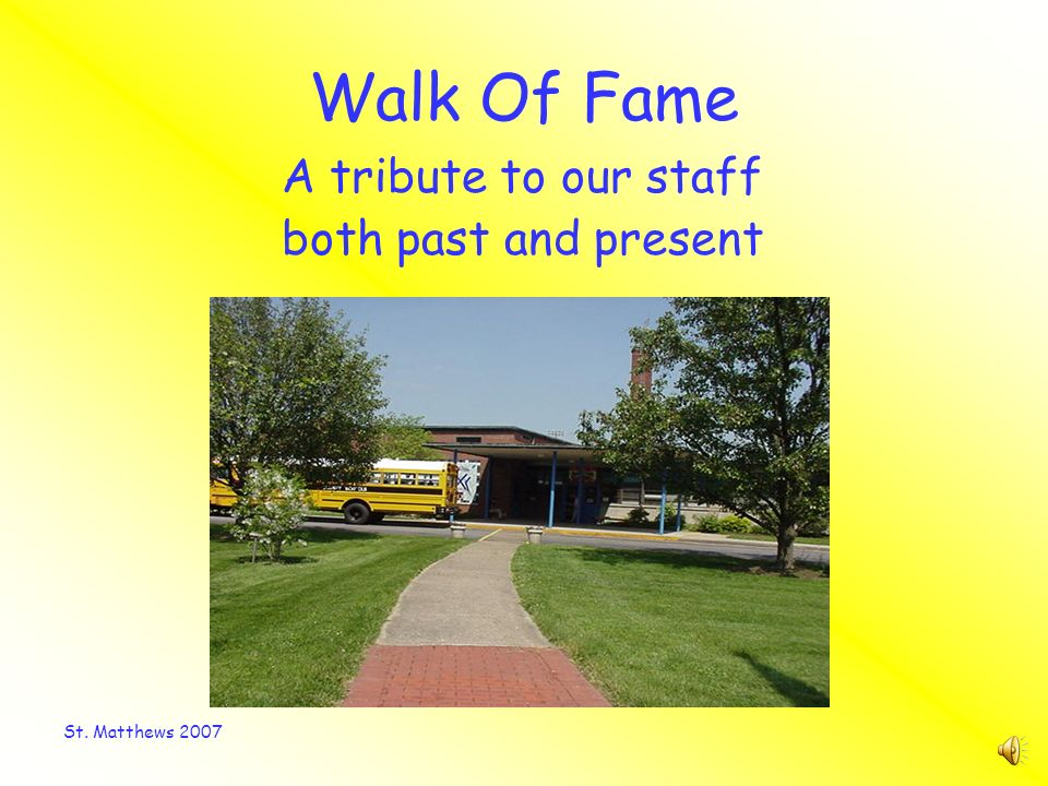 St. Matthews 2007 Walk Of Fame A tribute to our staff both past and present