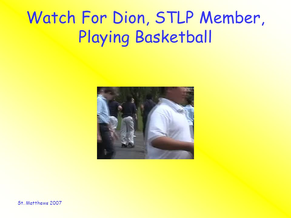 St. Matthews 2007 Watch For Dion, STLP Member, Playing Basketball