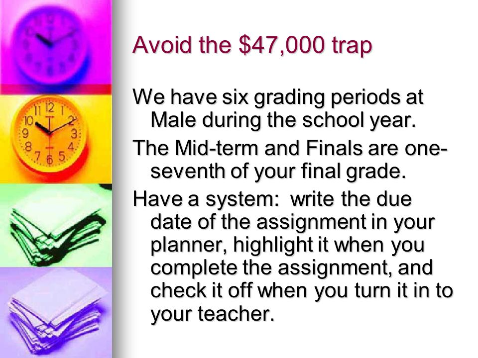 Avoid the $47,000 trap We have six grading periods at Male during the school year.