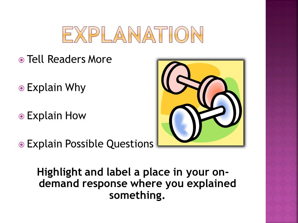 Tell Readers More Explain Why Explain How Explain Possible Questions Highlight and label a place in your on- demand response where you explained something.