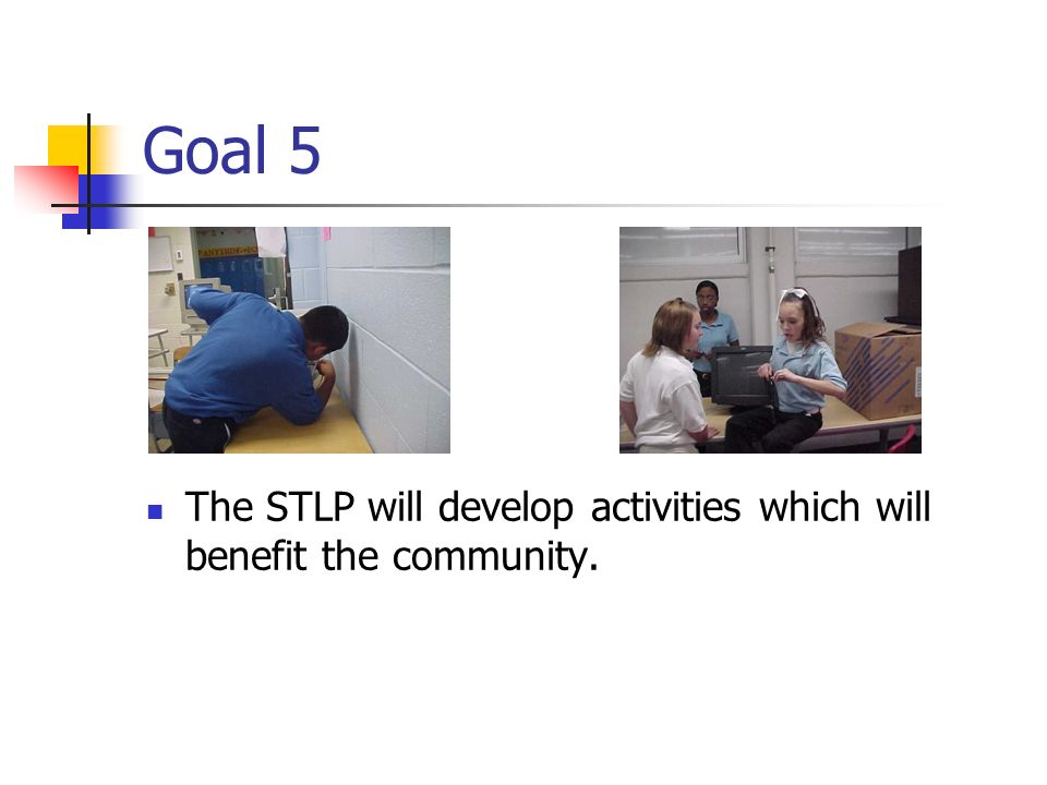 Goal 5 The STLP will develop activities which will benefit the community.