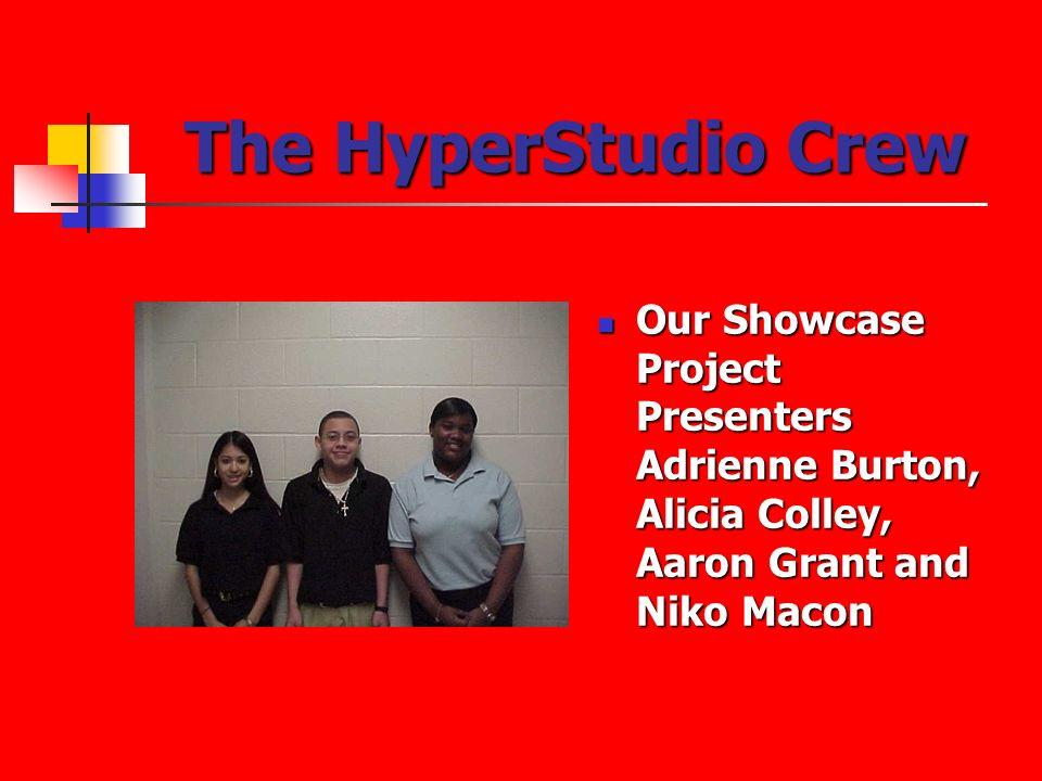 The HyperStudio Crew Our Showcase Project Presenters Adrienne Burton, Alicia Colley, Aaron Grant and Niko Macon Our Showcase Project Presenters Adrienne Burton, Alicia Colley, Aaron Grant and Niko Macon