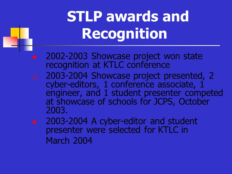 STLP awards and Recognition 2002-2003 Showcase project won state recognition at KTLC conference 2003-2004 Showcase project presented, 2 cyber-editors,