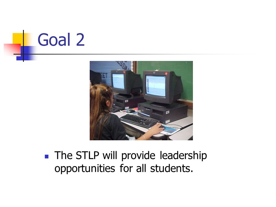 Goal 2 The STLP will provide leadership opportunities for all students.