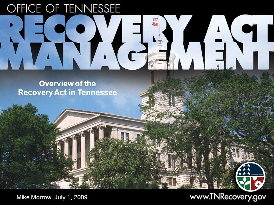 Overview of the Recovery Act in Tennessee Mike Morrow, July 1, 2009