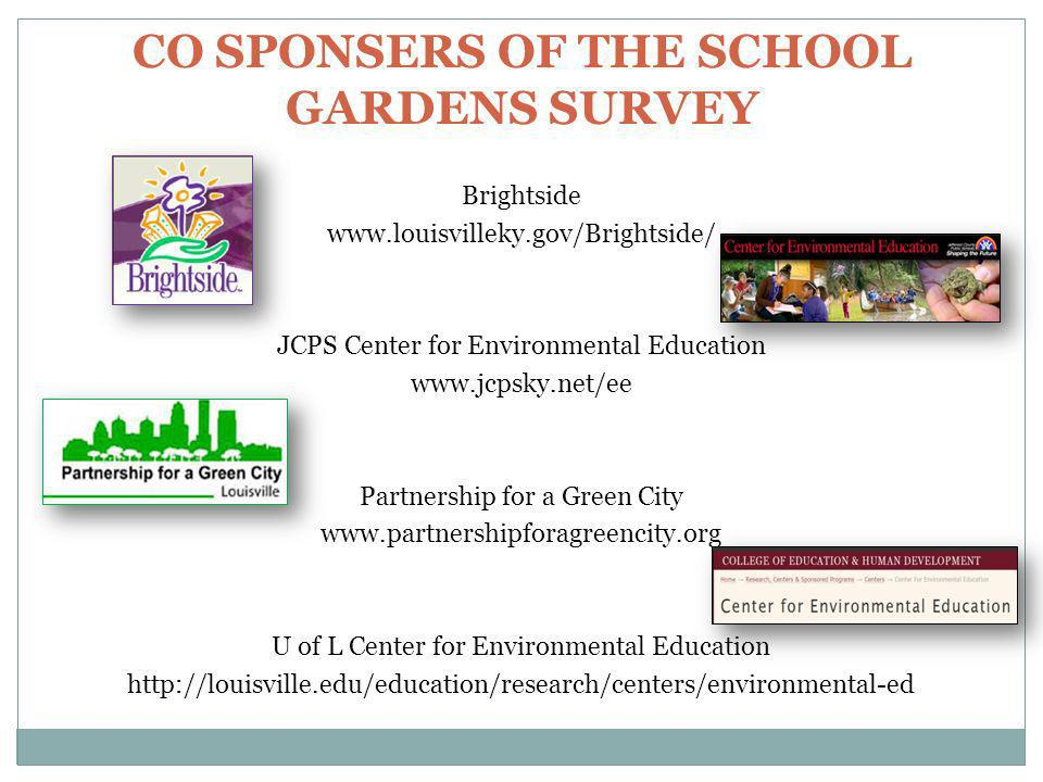 CO SPONSERS OF THE SCHOOL GARDENS SURVEY Brightside www.louisvilleky.gov/Brightside/ JCPS Center for Environmental Education www.jcpsky.net/ee Partner