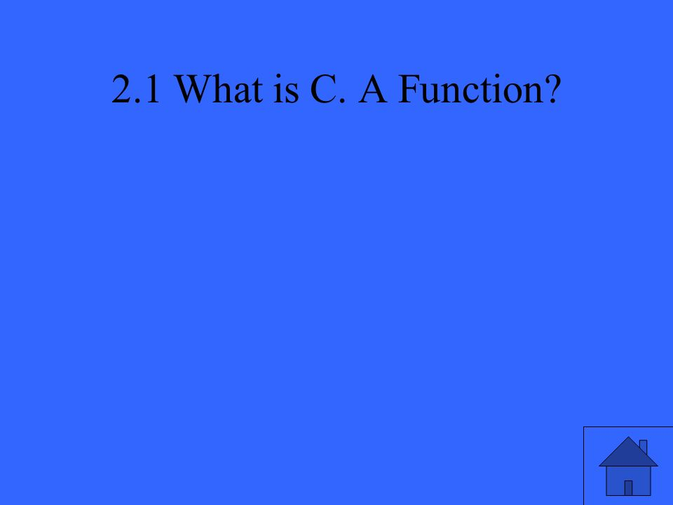 2.1 What is C. A Function?