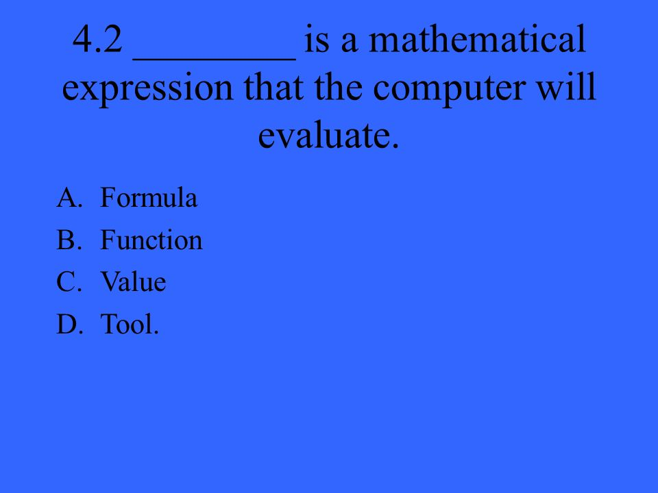 4.2 ________ is a mathematical expression that the computer will evaluate.