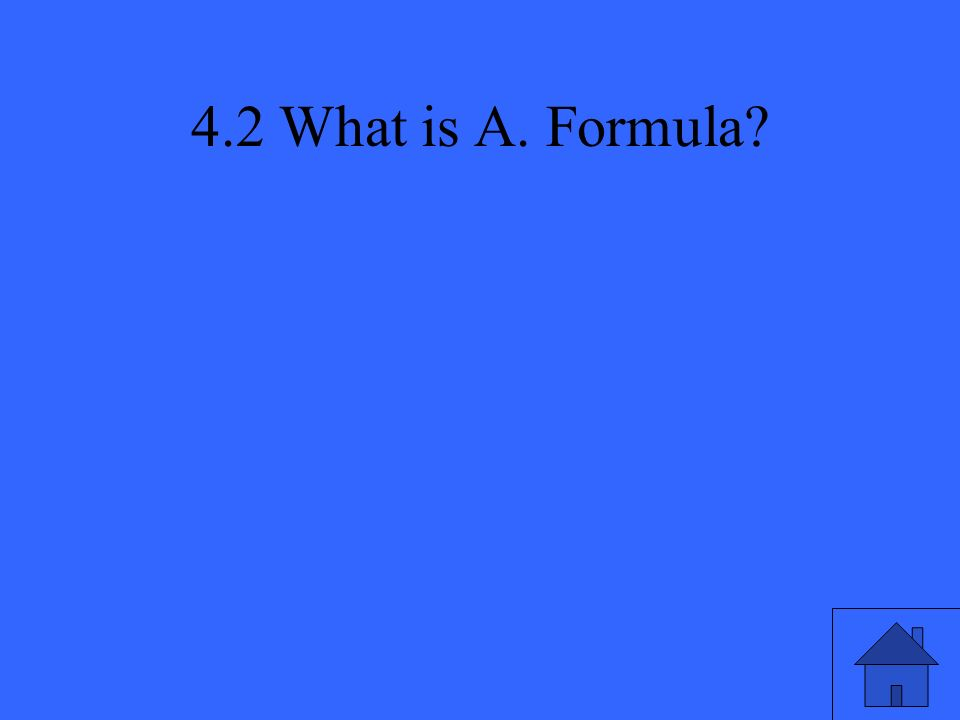 4.2 What is A. Formula?