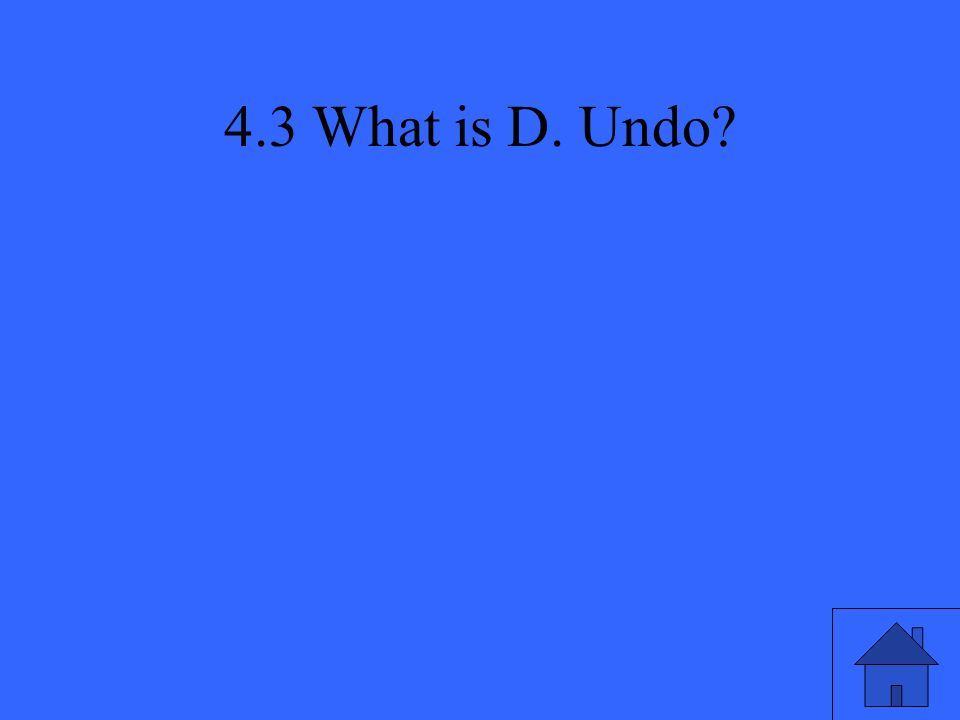 4.3 What is D. Undo?
