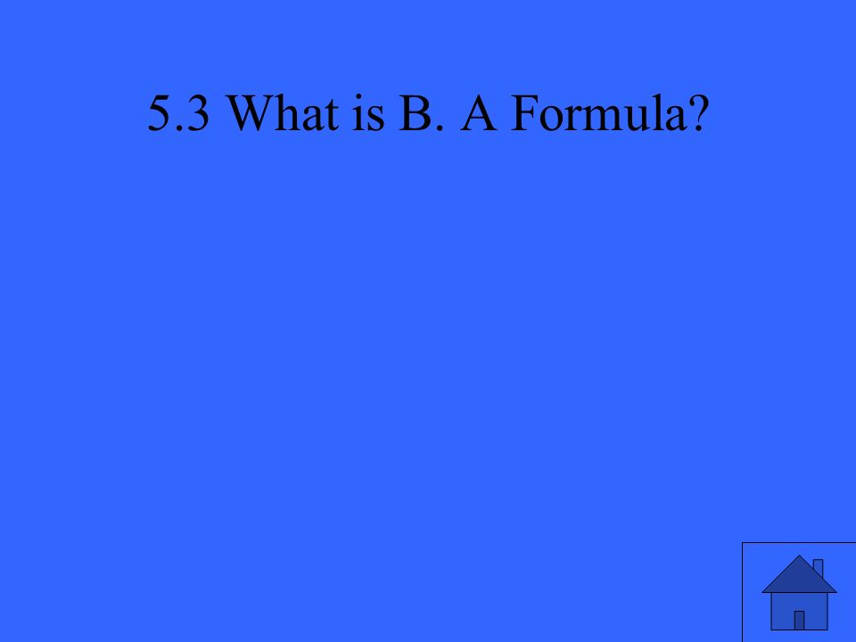 5.3 What is B. A Formula