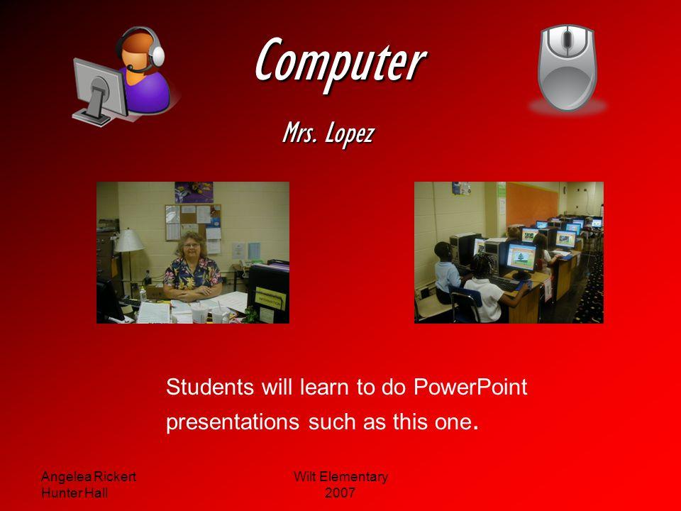 Angelea Rickert Hunter Hall Wilt Elementary 2007 Special Areas ComputerFrenchWriting Library Library Grammar Grammar Arts & Humanities ARTART PEPE
