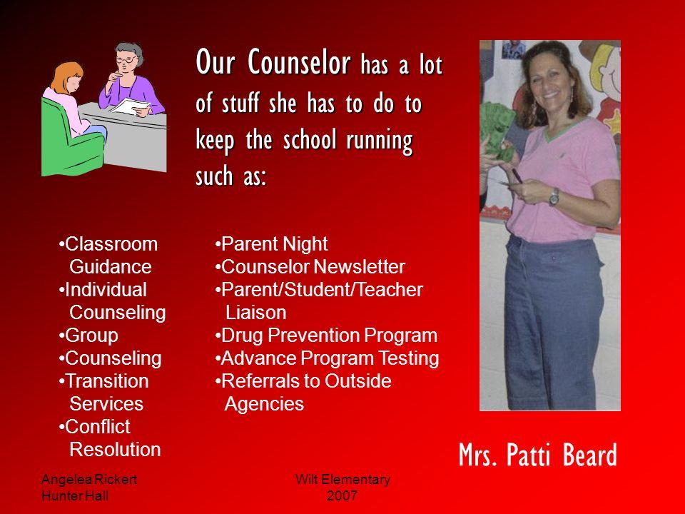 Angelea Rickert Hunter Hall Wilt Elementary 2007 Mrs. Kimberly Kent She is very nice and helpful Principal