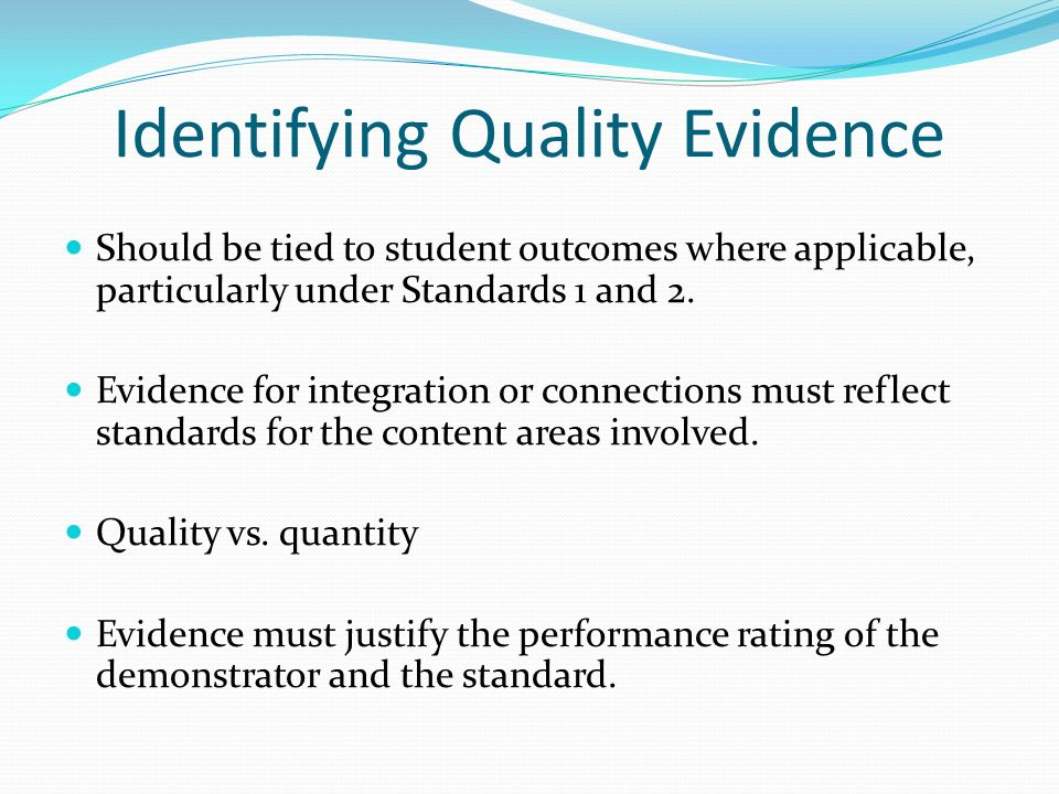 Identifying Quality Evidence Should be tied to student outcomes where applicable, particularly under Standards 1 and 2.