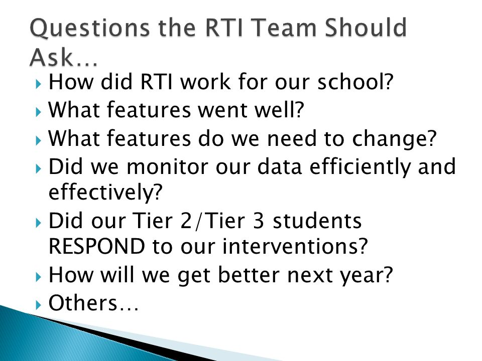How did RTI work for our school. What features went well.