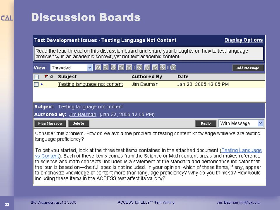 IRC Conference Jan 24-27, 2005 ACCESS for ELLs Item WritingJim Bauman jim@cal.org 33 Discussion Boards