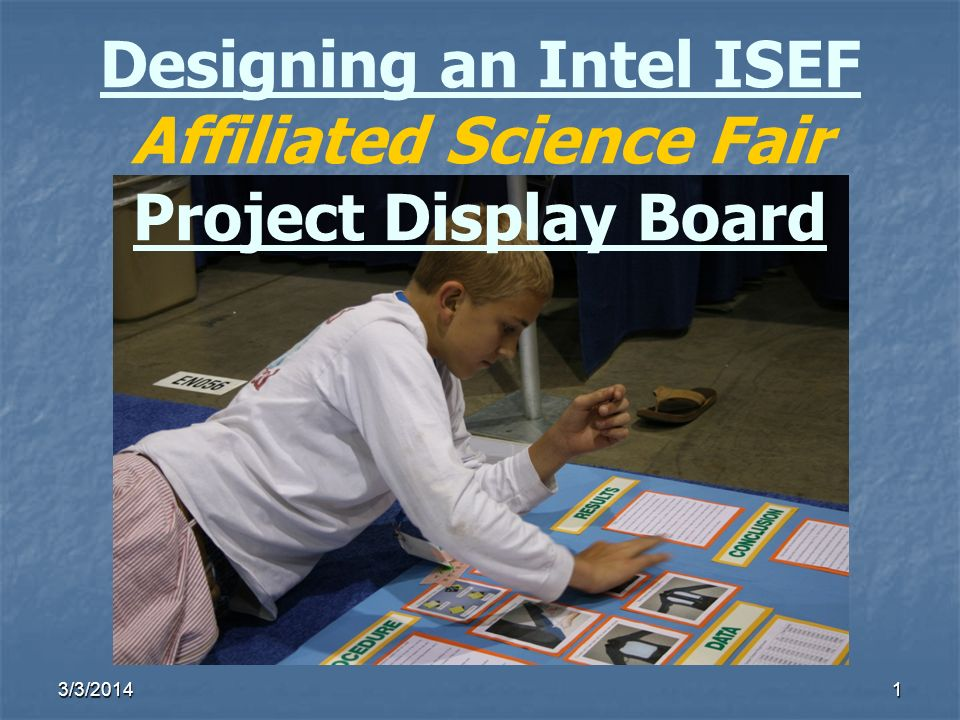3/3/20141 Designing an Intel ISEF Affiliated Science Fair Project Display Board