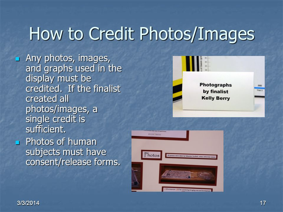 3/3/201417 How to Credit Photos/Images Any photos, images, and graphs used in the display must be credited.
