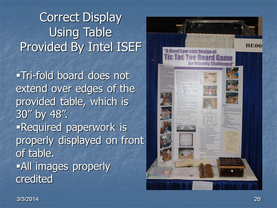 3/3/201420 Correct Display Using Table Provided By Intel ISEF Tri-fold board does not extend over edges of the provided table, which is 30 by 48.