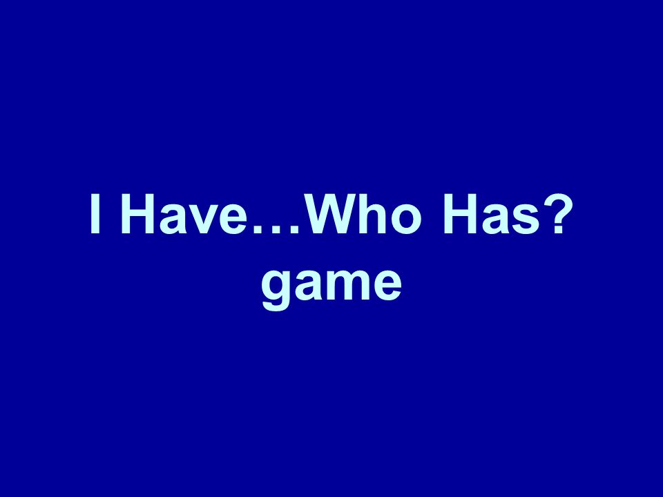 I Have…Who Has? game