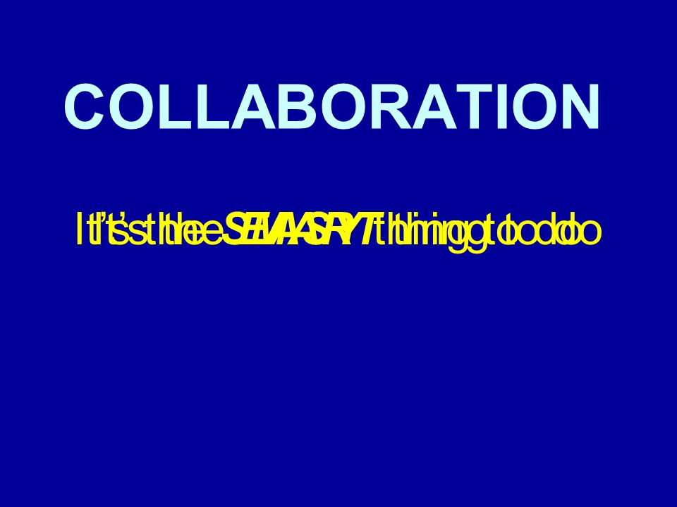 COLLABORATION Its the SMART thing to doIts the EASY thing to do