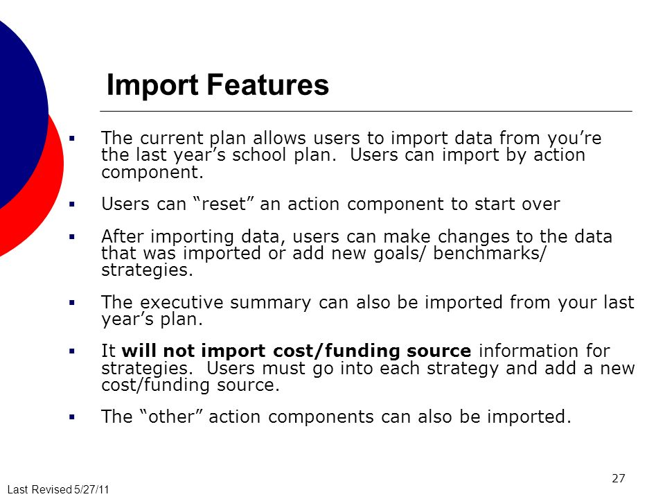 Last Revised 5/27/11 27 Import Features The current plan allows users to import data from youre the last years school plan.