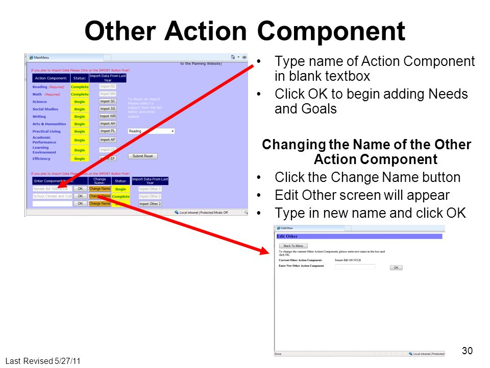 Last Revised 5/27/11 30 Other Action Component Type name of Action Component in blank textbox Click OK to begin adding Needs and Goals Changing the Name of the Other Action Component Click the Change Name button Edit Other screen will appear Type in new name and click OK