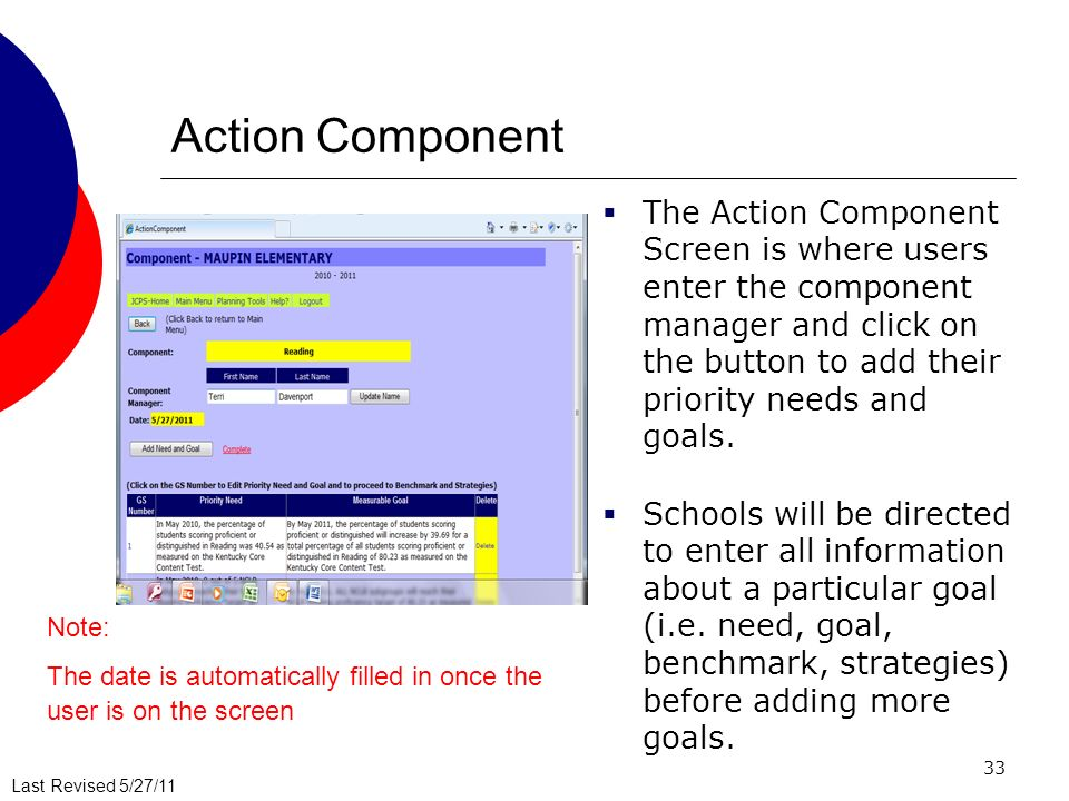 Last Revised 5/27/11 33 Action Component The Action Component Screen is where users enter the component manager and click on the button to add their priority needs and goals.
