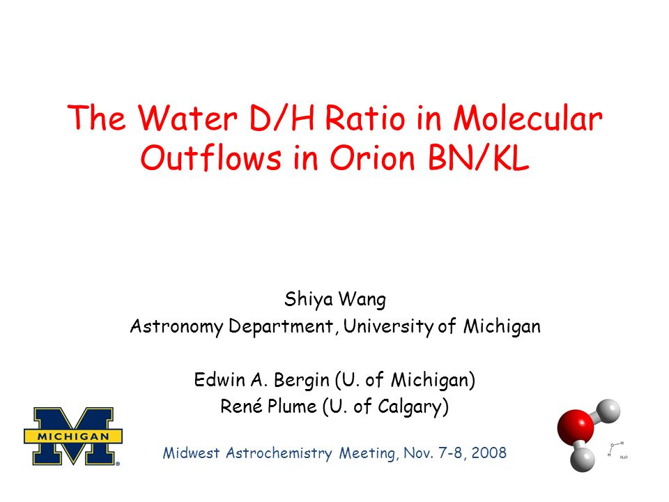 The Water D/H Ratio in Molecular Outflows in Orion BN/KL Shiya Wang Astronomy Department, University of Michigan Edwin A.