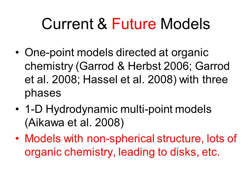 Current & Future Models One-point models directed at organic chemistry (Garrod & Herbst 2006; Garrod et al. 2008; Hassel et al. 2008) with three phase