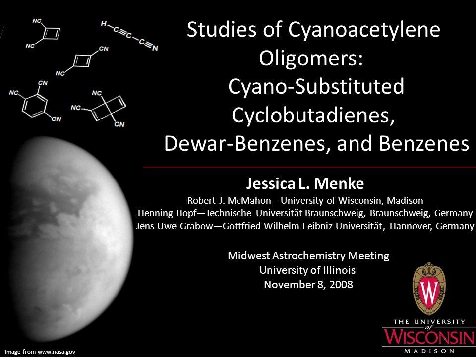 Image from www.nasa.gov Studies of Cyanoacetylene Oligomers: Cyano-Substituted Cyclobutadienes, Dewar-Benzenes, and Benzenes Jessica L.