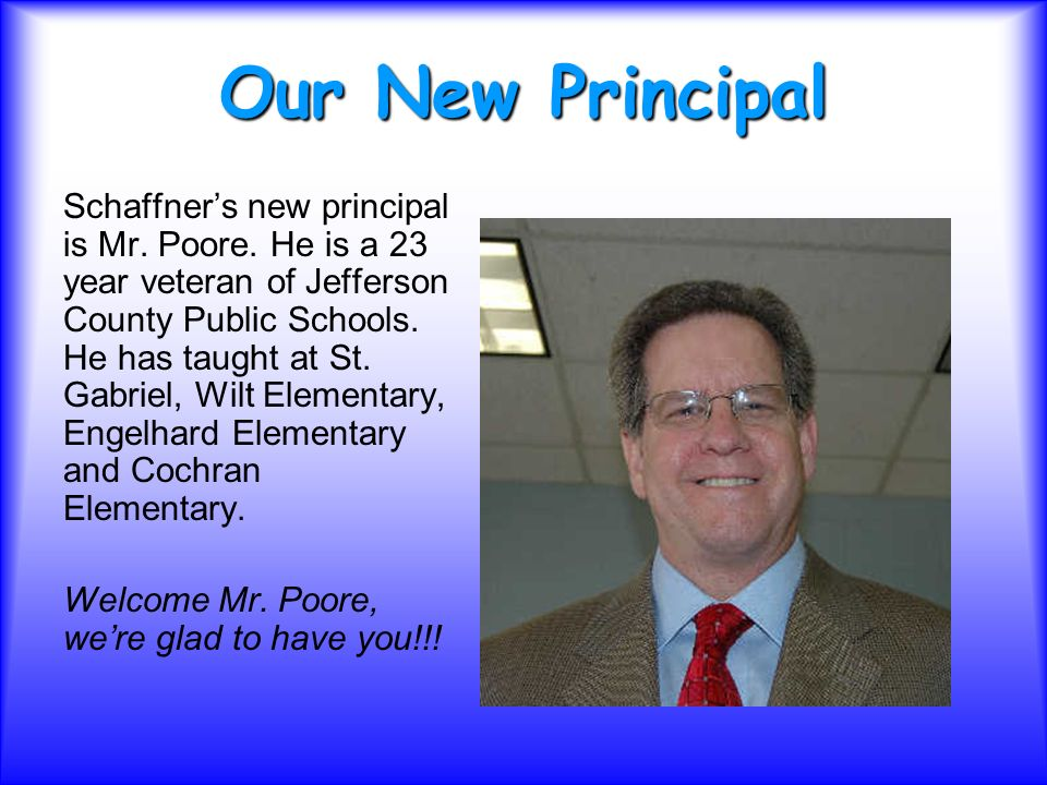 Our New Principal Schaffners new principal is Mr. Poore.