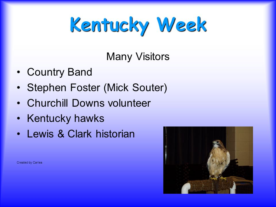 Kentucky Week Many Visitors Country Band Stephen Foster (Mick Souter) Churchill Downs volunteer Kentucky hawks Lewis & Clark historian Created by Carlea