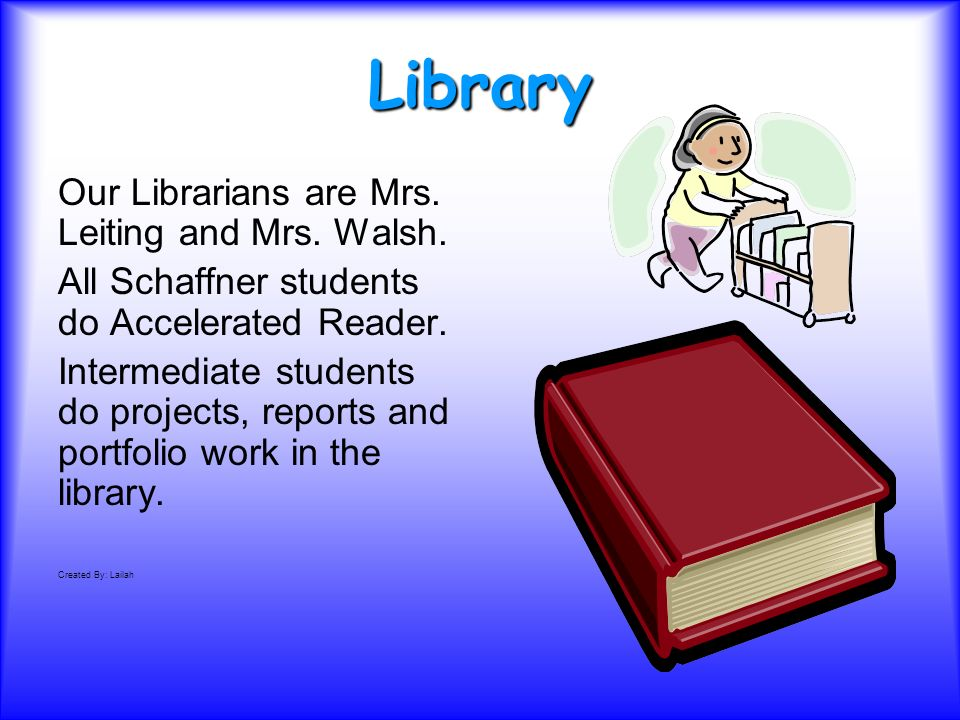 Library Our Librarians are Mrs. Leiting and Mrs. Walsh.