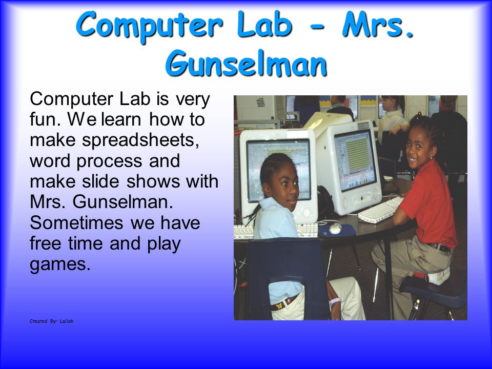 Computer Lab - Mrs. Gunselman Computer Lab is very fun.