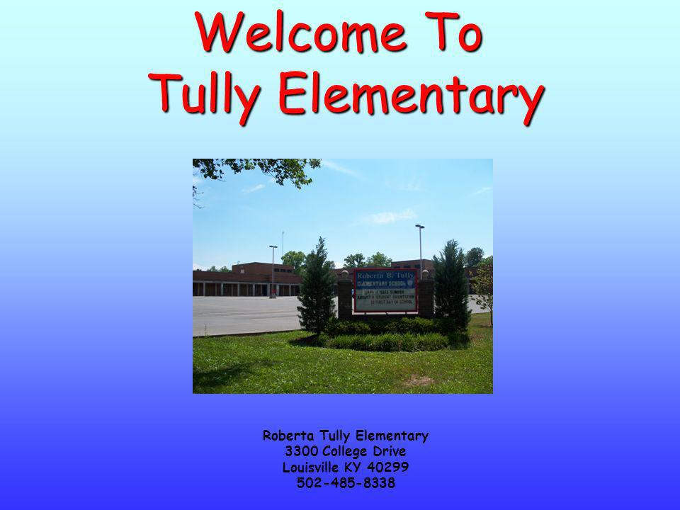 Welcome To Tully Elementary Roberta Tully Elementary 3300 College Drive Louisville KY 40299 502-485-8338