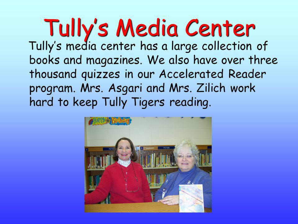 Tullys Media Center Tullys media center has a large collection of books and magazines. We also have over three thousand quizzes in our Accelerated Rea