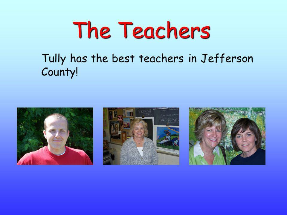 The Teachers Tully has the best teachers in Jefferson County!