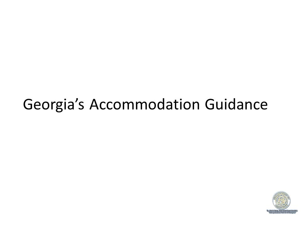 Georgia Accommodations Always defer to GaDOEs accommodation policies for language proficiency.