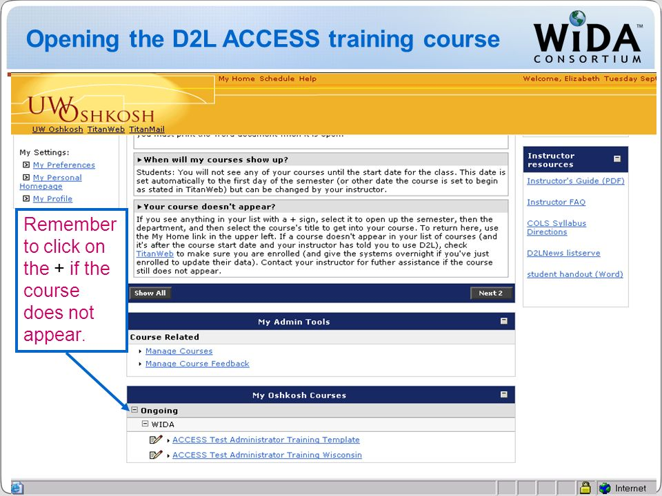 ACCESS for ELLs Training 17 WIDA Consortium / CAL / Metritech Remember to click on the + if the course does not appear.