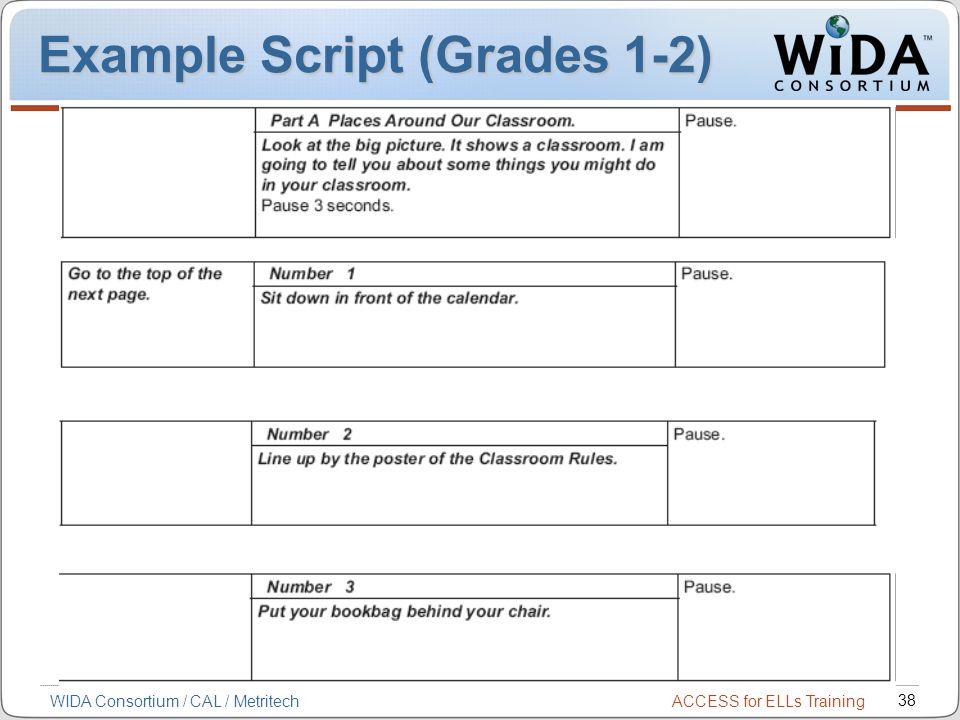 ACCESS for ELLs Training 38 WIDA Consortium / CAL / Metritech Example Script (Grades 1-2)