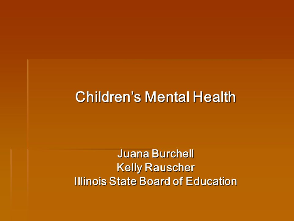 The Importance of Mental Health to Healthy Child Development and Learning IL Childrens Mental Health Act of 2003 IL Childrens Mental Health Act of 2003 Mental Health Efforts at the Illinois State Board of Education (ISBE) through: Mental Health Efforts at the Illinois State Board of Education (ISBE) through: SEL and MHS state grants SEL and MHS state grants