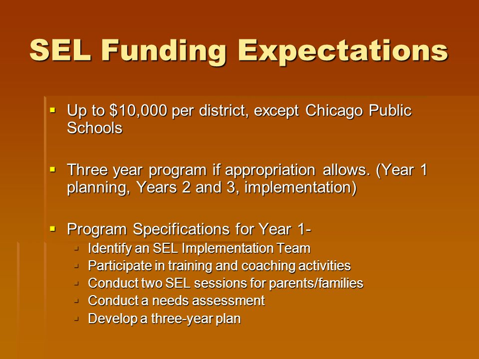 SEL Funding Expectations Up to $10,000 per district, except Chicago Public Schools Up to $10,000 per district, except Chicago Public Schools Three yea