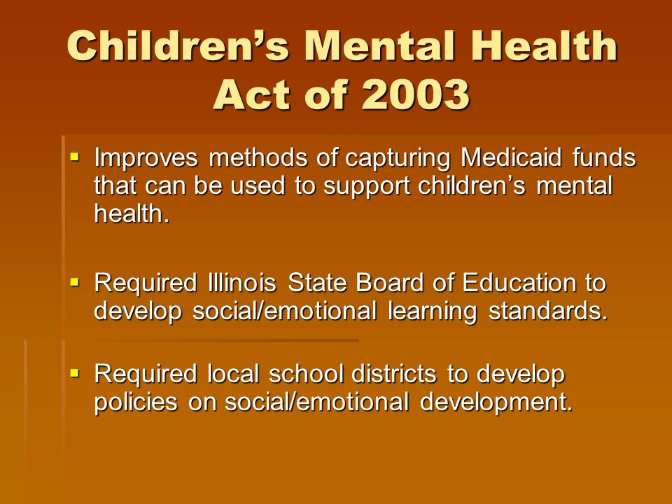 How the State of Illinois Has Acted to Promote SEL & Mental Health in Schools 2002: Childrens Mental Health Task Force proposed strategies to enhance mental health and success for all Illinois children.
