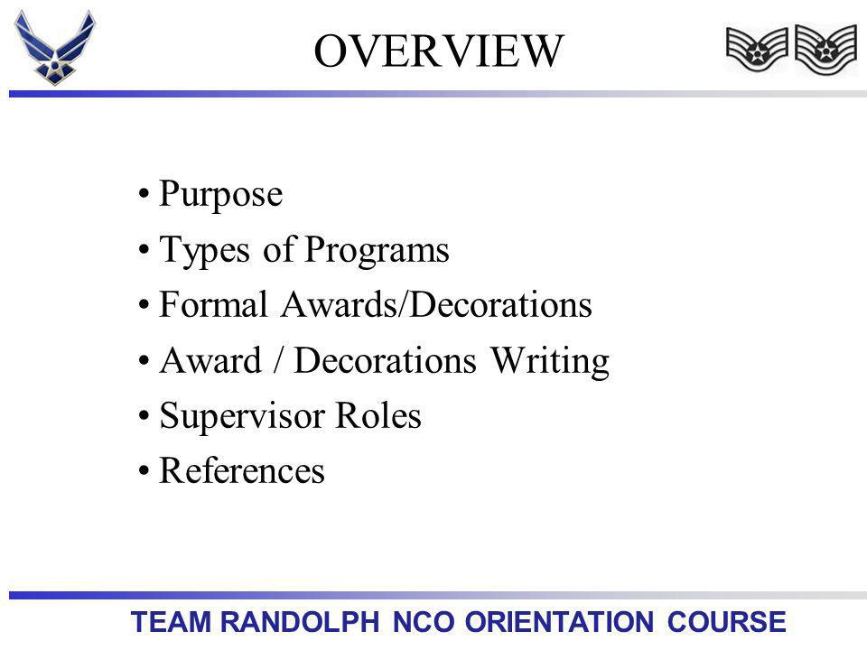 TEAM RANDOLPH NCO ORIENTATION COURSE Purpose Types of Programs Formal Awards/Decorations Award / Decorations Writing Supervisor Roles References OVERVIEW
